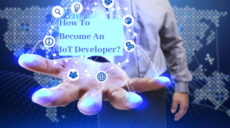 How to Become An IoT Developer: 7 Best Tips